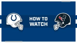 How to watch Indianapolis Colts at Houston Texans...